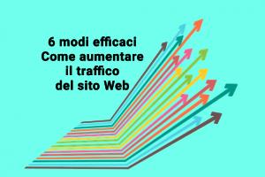 6 modi efficaci Come aumentare il traffico del sito Web